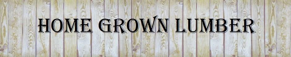 Home Grown Lumber